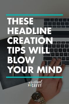 How to create incredible headlines that will get your readers to read what you've written!