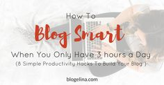 how-to-blog-smart-when-you-only-have-3-hours-a-day-8-simple-productivity-hacks-to-build-your-blog