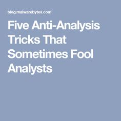 Five Anti-Analysis Tricks That Sometimes Fool Analysts - Malwarebytes Labs Trade Secret, Labs, The Fool, Engineering, Coding, Software, Creative, Lab, Mechanical Engineering