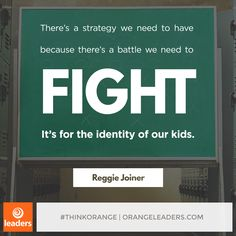"""There's a strategy we need to have because there's a battle we need to fight. It's for the identity of our kids."" – Reggie Joiner"