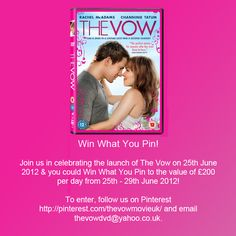 Win What You Pin with The Vow Movie UK!     Join us  in celebrating the launch of The Vow on 25th June 2012 and you could win a prize based on your pins, every day from 25th - 29th June 2012.     To enter, simply click to follow us http://pinterest.com/thevowmovieuk and email thevowdvd@yahoo.co.uk.    Good luck and happy pinning!
