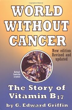 World Without Cancer: The Story of Vitamin B17: G. Edward Griffin