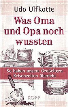Was Oma und Opa noch wussten: So haben unsere Großeltern Krisenzeiten überlebt: Amazon.de: Udo Ulfkotte: Bücher