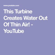 This Turbine Creates Water Out Of Thin Air! - YouTube