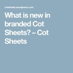 What is new in branded Cot Sheets? Cot Sheets