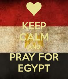 """Keep calm and pray for Egypt <3 08-16-2013 update from a friend who lives there: """"Thank you so much for the prayers we really need it Egypt is under attack from muslim brotherhoods andt hey are killing lots of policeman also till now they burned 20 church and 3 mosques."""""""