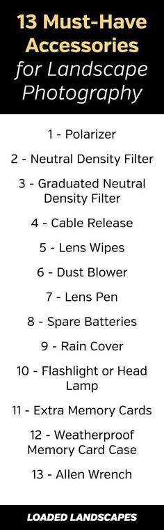 13 Accessories That Should Be in Every Landscape Photographer's Camera Bag. Must have accessories for nature photography. Polarizer, neutral density filter, graduated neutral density filter, cable release, lens wipes, dust blower, lens pen, spare batteries, rain gear, flashlight, headlamp, extra memory cards, weatherproof case, allen wrench. #photography #landscapephotography