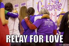 RELAY FOR LOVE...REALY FOR LIFE
