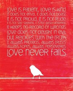 Love is patient, love is kind.  1 Corinthians 13:4