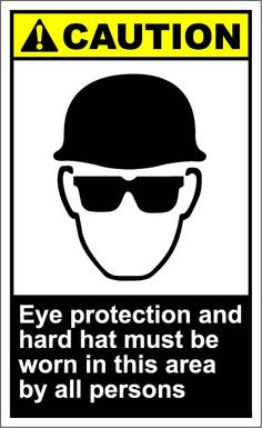 Eye protection and hard hat must be worn in this area by all persons $1.64 #signs