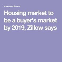 Housing market to be a buyer's market by 2019, Zillow says