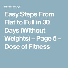 Easy Steps From Flat to Full in 30 Days (Without Weights) – Page 5 – Dose of Fitness