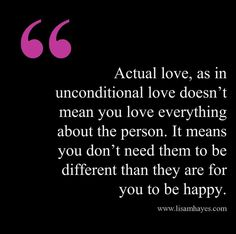 This is so true, and exactly how I define unconditional love.