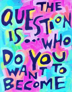 The question is . . . how do you want to become