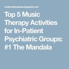 Top 5 Music Therapy Activities for In-Patient Psychiatric Groups: #1 The Mandala