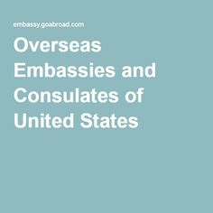 Overseas Embassies and Consulates of United States