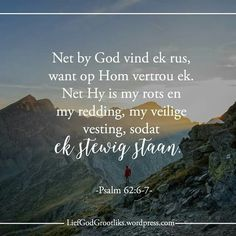 Hy is 'n ewige toevlug vir ons. Motivational Quotes For Kids, Bible Quotes, Bible Verses, Qoutes, Inspirational Quotes, Psalm 62, Sisters In Christ, Love Me Quotes, Afrikaans