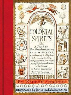 Colonial Spirits: A Toast to Our Drunken History by Steve...