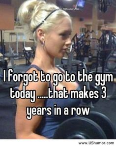 I forgot to go to the gym today US Humor - Funny pictures, Quotes, Pics, Photos, Images