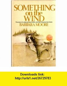 Something on the Wind (9780385131711) Barbara Moore , ISBN-10: 0385131712  , ISBN-13: 978-0385131711 ,  , tutorials , pdf , ebook , torrent , downloads , rapidshare , filesonic , hotfile , megaupload , fileserve
