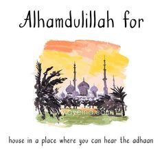 119: Alhamdulillah for house in a place where you can hear the adhaan. #AlhamdulillahForSeries