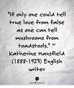 """""""If only one could tell true love from false as one can tell mushrooms from toadstools. Katherine Mansfield, English Writers, Inspirational Quotations, Stress, Quotation Marks, Meaning Of Love, Flower Quotes, True Friends, Powerful Words"""