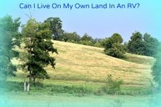 Can I Live On My Own Land In An RV?  Click on photo to access article. Read my RV blog, www.rvlearningspot.com  for a closer look at my 50 years of RVing.