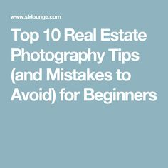 Top 10 Real Estate Photography Tips (and Mistakes to Avoid) for Beginners