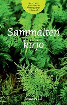 Sammalten kirjo / Jukka Laine, Tapani Sallantaus, Kimmo Syrjänen, Harri Vasander ; kuvat: Jukka Laine, Kimmo Syrjänen, Hannu Nousiainen.