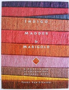 Indigo, Madder and Marigold: A Portfolio of Colors from Natural Dyes Textiles .. on eBay!