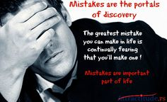 Mistakes are the portals of discovery. The greatest mistake you can make in life is continually fearing  that you'll make one ! Mistakes are important part of life ...