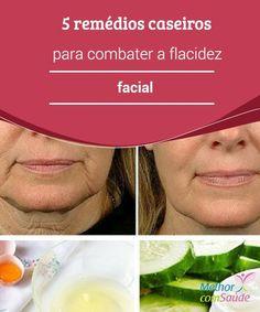 Flacidez #facial: 5 remédios caseiros para combatê-la Você sente que a #pele do seu #rosto perdeu firmeza com o passar dos anos? Confira alguns #remédios caseiros para combater a #flacidez facial naturalmente.
