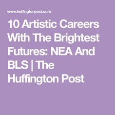 10 Artistic Careers With The Brightest Futures: NEA And BLS | The Huffington Post