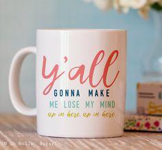 Funny Coffee Mug - Y'all Gonna Make Me Lose My Mind Mug - Ceramic Mug (16.00 USD) by OhHelloSugarGifts