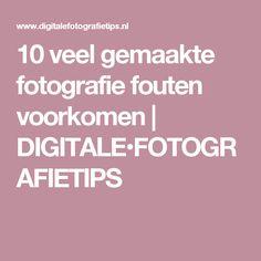 10 veel gemaakte fotografie fouten voorkomen | DIGITALE•FOTOGRAFIETIPS