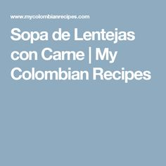 Sopa de Lentejas con Carne | My Colombian Recipes