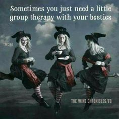 Nothing beats group therapy with your friends! Witch Quotes, Funny Quotes, Funny Memes, Wicked Witch, Pics Art, Witchcraft, Make Me Smile, Besties, Laughter