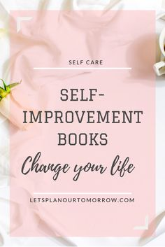 Self Improvement books that will change your life. letsplanourtomorrow.com