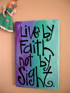 What a wonderful saying when vision may be clouded, LIVE by FAITH not by SIGHT...    Beautifully painted with shades of blues & purples on a 4x6