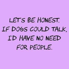 Dog Grooming Funny If Dogs Could Talk.Dog Grooming Funny If Dogs Could Talk I Love Dogs, Puppy Love, If Dogs Could Talk, Der Boxer, Pet Sitter, Life Quotes, Funny Quotes, Dog Rules, Animal Quotes