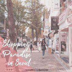 [Wep's Korea Life] Shopping Paradise in Seoul! | wep's gallery