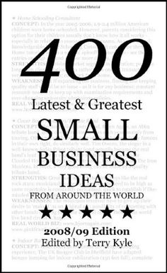 Small Business Ideas: 400 Latest & Greatest Small Business Ideas http://franchise.avenue.eu.com/