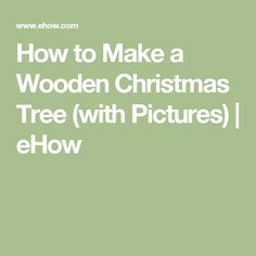 How to Make a Wooden Christmas Tree (with Pictures) | eHow