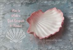 {How to Make a Giant Gumpaste & Fondant Seashell}