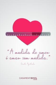 """""""A medida do amor, é amar sem medida - Santo Agostinho"""""""