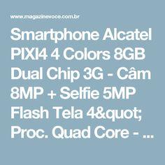 "Smartphone Alcatel PIXI4 4 Colors 8GB Dual Chip 3G - Câm 8MP + Selfie 5MP Flash Tela 4"" Proc. Quad Core - Magazine Messiasbo"