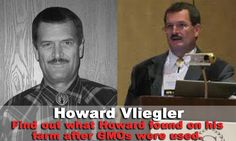 Howard Vlieger still lives on the same farm he was born.  After GMOs were introduced he saw changes.  He felt compelled to investigate the abnormalities that started to surface in his soil and farm animals.  What he found was so shocking he decided to dedicate his life to helping other farmers get away from having to use GMOs, antibiotics, genetically modified hormones, and pesticides on their farms.  He also travels the country showing pictures of internal organ damage and more.  Click to view.