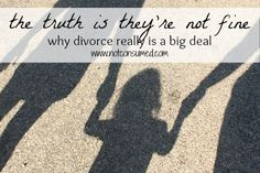 the truth is they're not fine - ideas to help children that are hurting from divorce