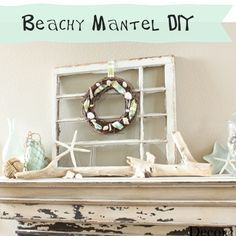 Beachy Mantel by The Decor Chick
