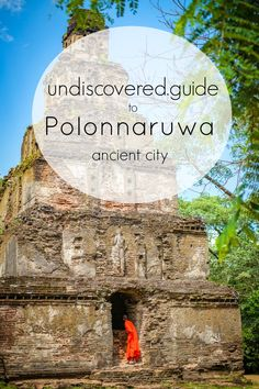 The ultimate guide to Polonnaruwa Ancient City, Sri Lanka. www.undiscovered.guide